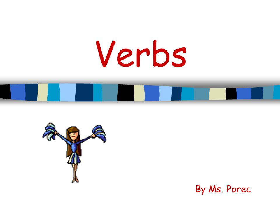 Verbs By Ms. Porec