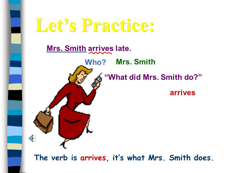 The verb is arrives, it's what Mrs. Smith does.
