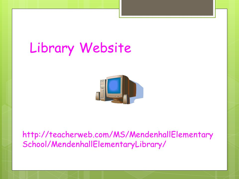 Library Website http://teacherweb.com/MS/MendenhallElementarySchool/MendenhallElementaryLibrary/