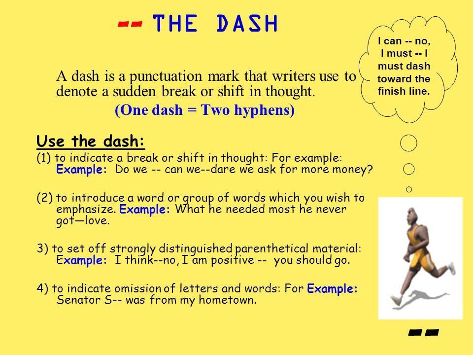THE DASH -- I can -- no, I must -- I must dash toward the finish line.