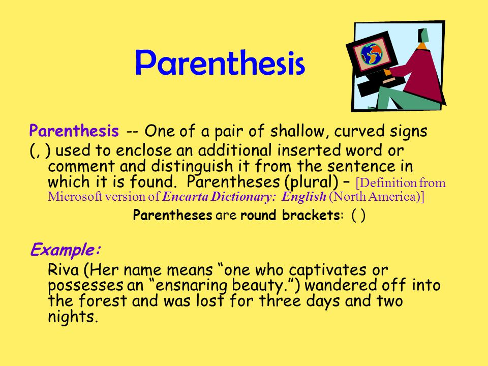 Parentheses are round brackets: ( )
