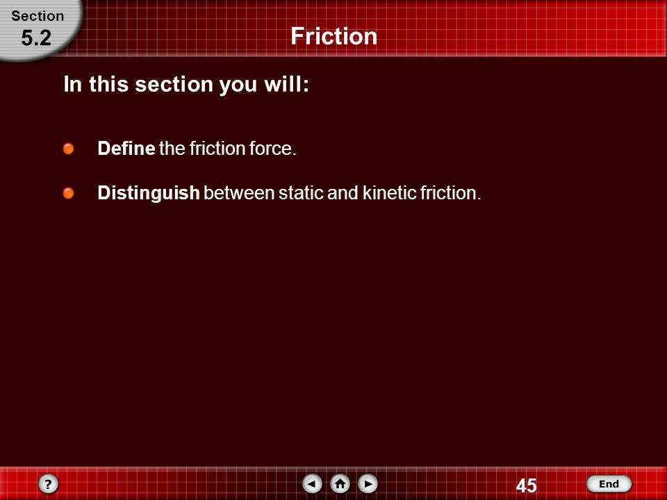 Friction 5.2 In this section you will: Define the friction force.