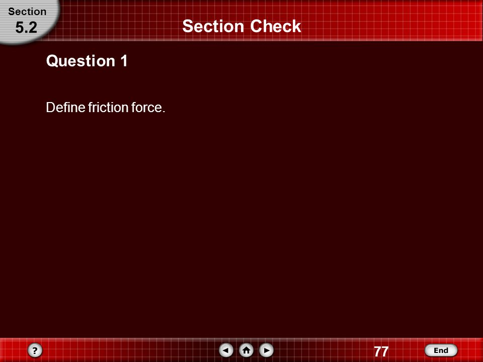 Section Section Check 5.2 Question 1 Define friction force.