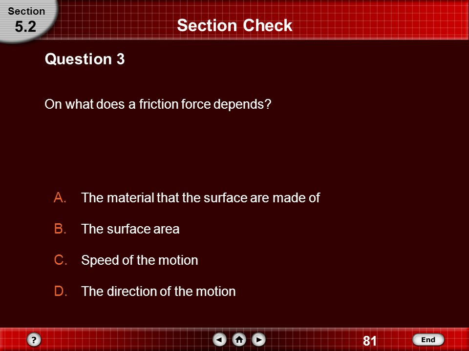 Section Check 5.2 Question 3 On what does a friction force depends