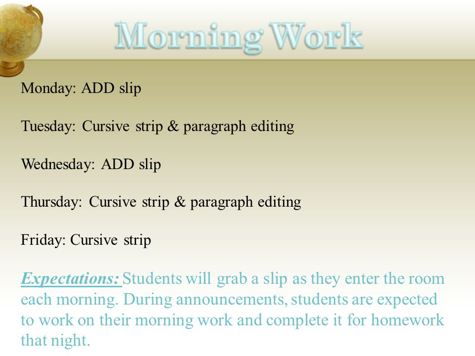 Morning Work Monday: ADD slip. Tuesday: Cursive strip & paragraph editing. Wednesday: ADD slip. Thursday: Cursive strip & paragraph editing.