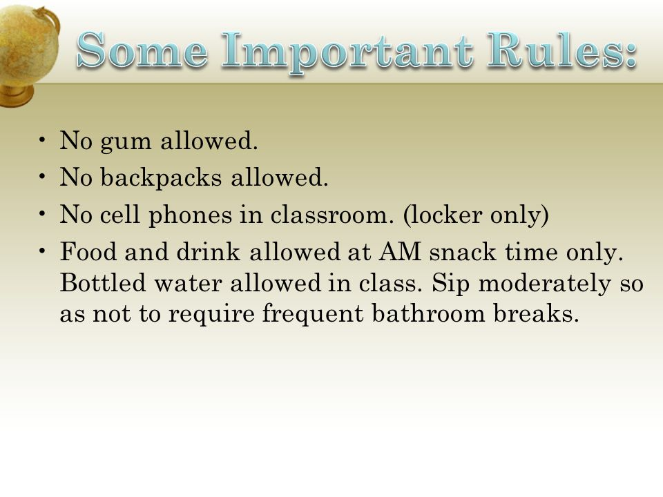 Some Important Rules: No gum allowed. No backpacks allowed.