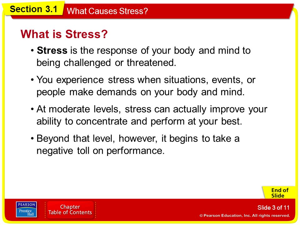 What is Stress • Stress is the response of your body and mind to being challenged or threatened.