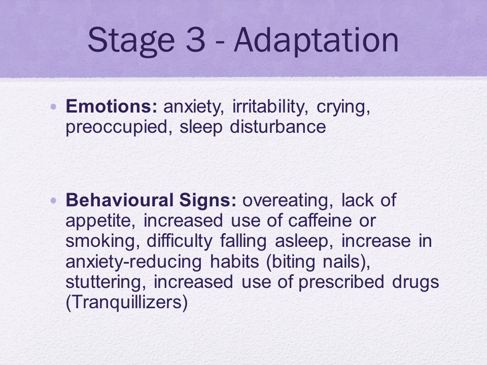 Stage 3 - Adaptation Emotions: anxiety, irritability, crying, preoccupied, sleep disturbance.