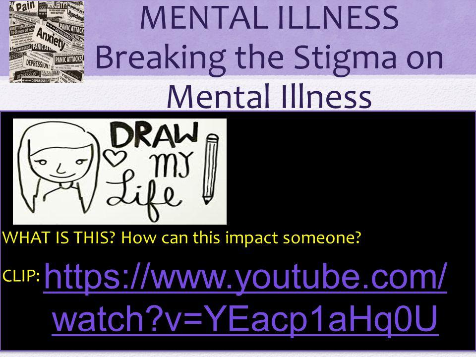 MENTAL ILLNESS Breaking the Stigma on Mental Illness
