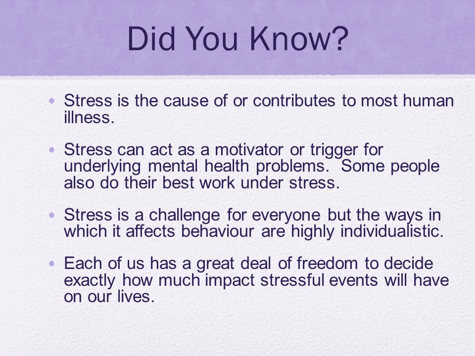 Did You Know Stress is the cause of or contributes to most human illness.