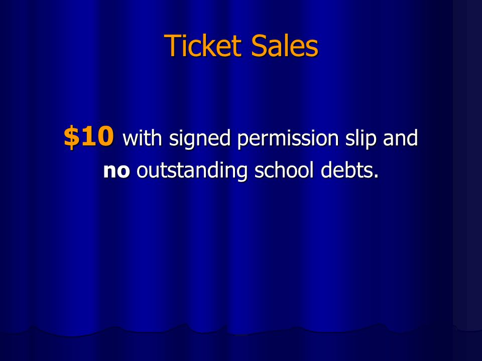 Ticket Sales $10 with signed permission slip and