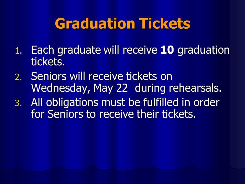 Graduation Tickets Each graduate will receive 10 graduation tickets.