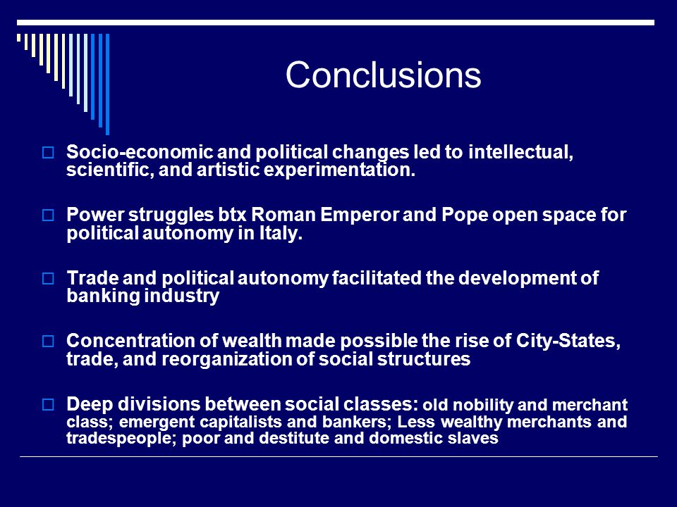 Conclusions Socio-economic and political changes led to intellectual, scientific, and artistic experimentation.