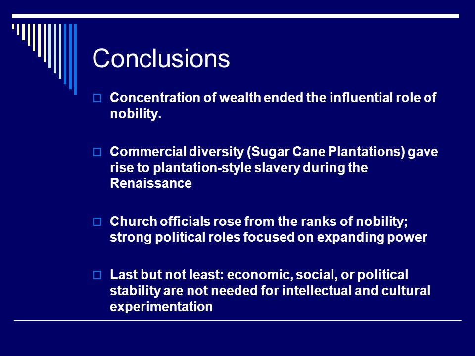 Conclusions Concentration of wealth ended the influential role of nobility.