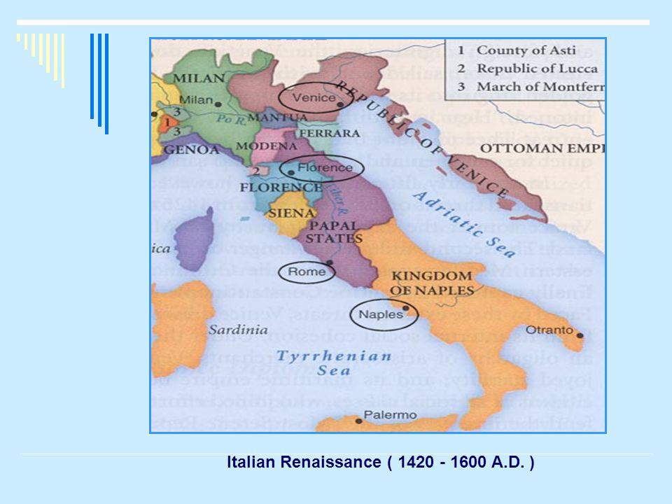 Italian Renaissance ( 1420 - 1600 A.D. )