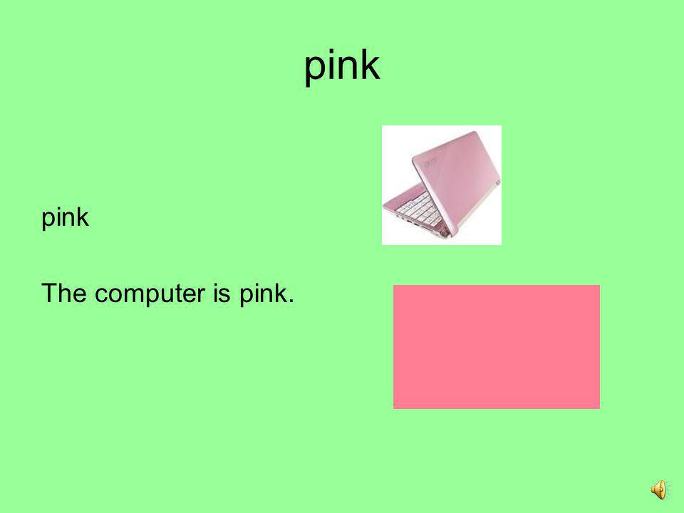 pink pink The computer is pink.