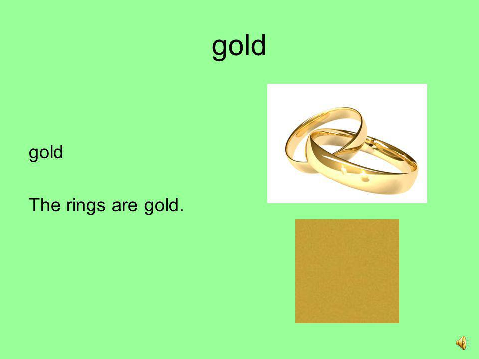 gold gold The rings are gold.