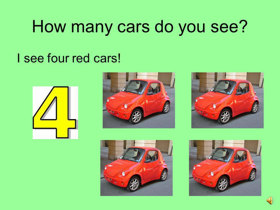 How many cars do you see I see four red cars!