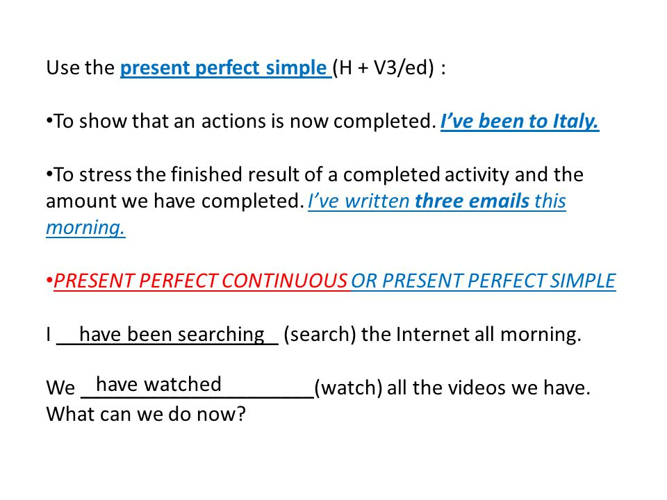 Use the present perfect simple (H + V3/ed) :