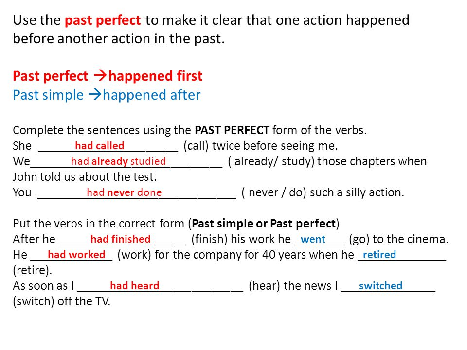 Past perfect happened first Past simple happened after