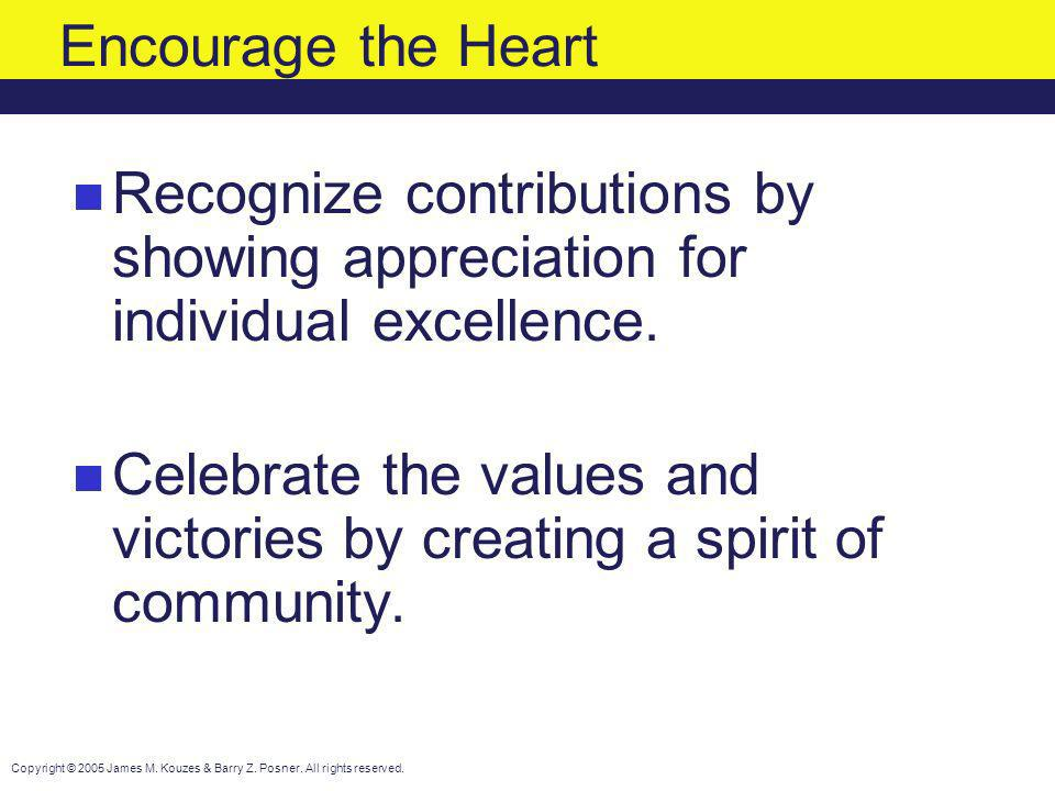 Encourage the Heart Recognize contributions by showing appreciation for individual excellence.