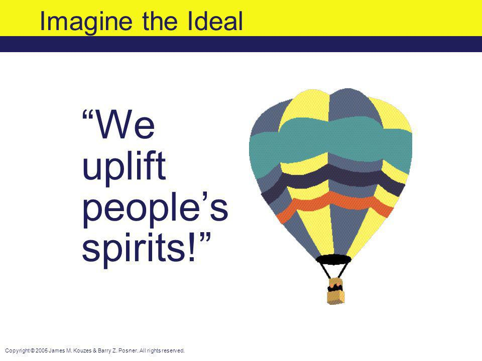Imagine the Ideal We uplift people's spirits!
