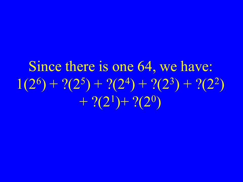 Since there is one 64, we have: 1(26) + (25) + (24) + (23) + (22) + (21)+ (20)
