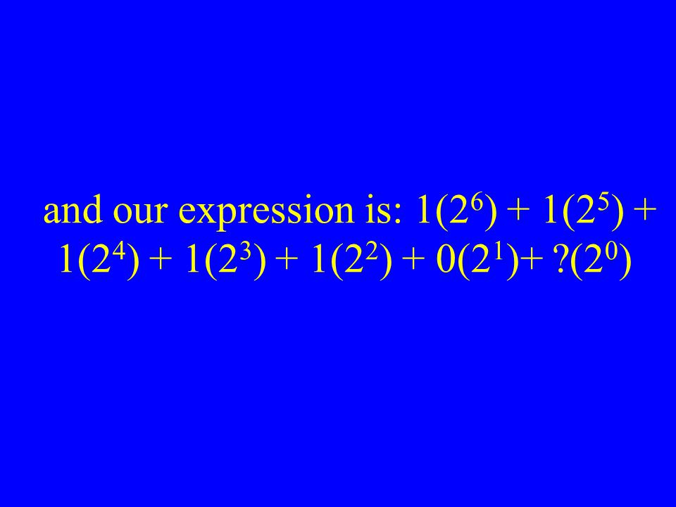 and our expression is: 1(26) + 1(25) + 1(24) + 1(23) + 1(22) + 0(21)+