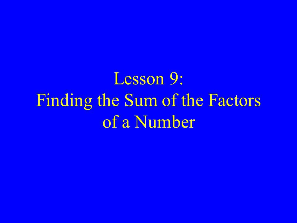 Lesson 9: Finding the Sum of the Factors of a Number