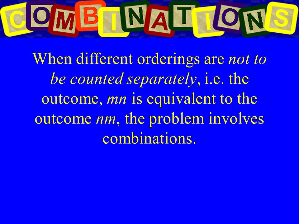 When different orderings are not to be counted separately, i. e