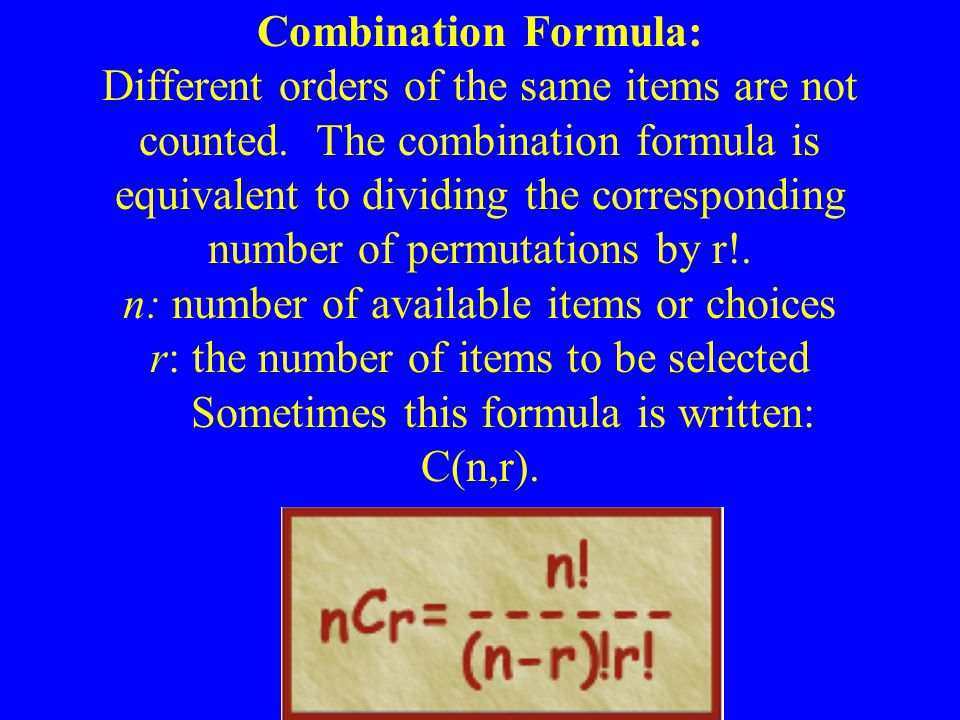 Combination Formula: Different orders of the same items are not counted. The combination formula is equivalent to dividing the corresponding number of permutations by r!.