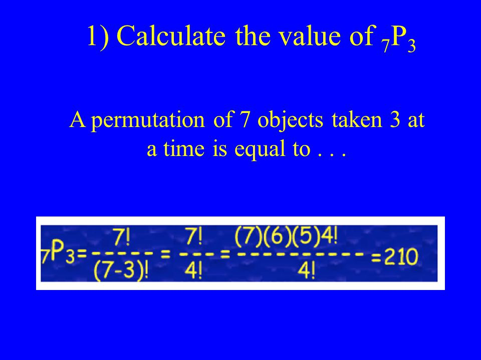 1) Calculate the value of 7P3