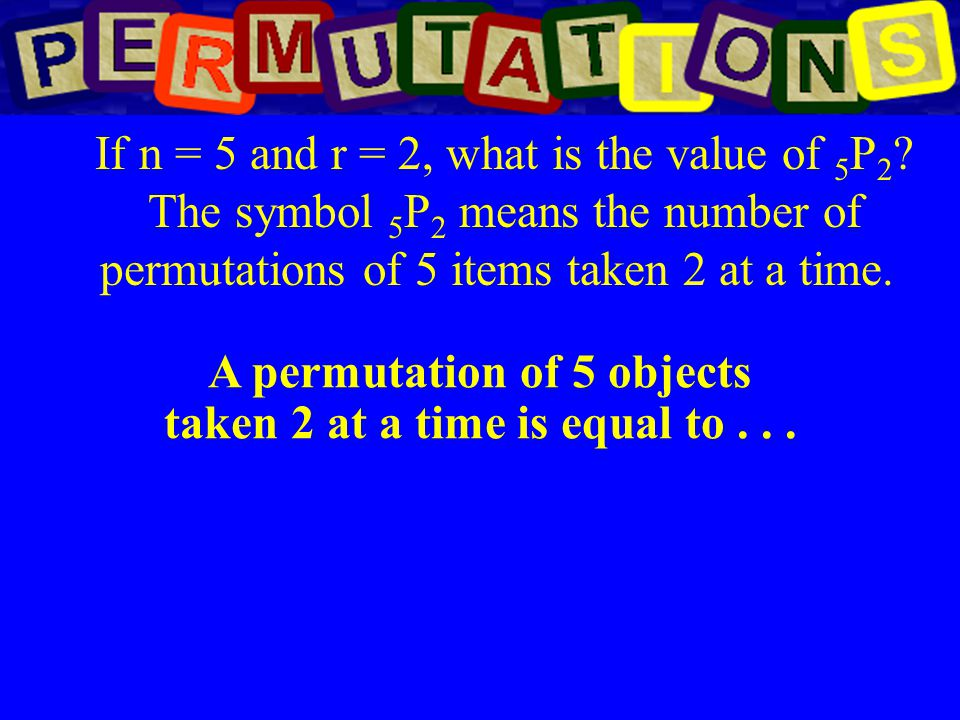 A permutation of 5 objects taken 2 at a time is equal to . . .