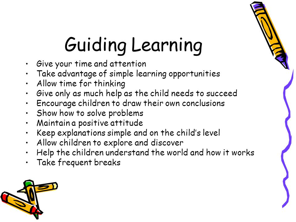 Guiding Learning Give your time and attention