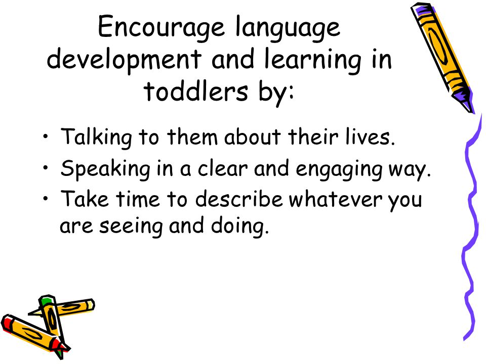 Encourage language development and learning in toddlers by: