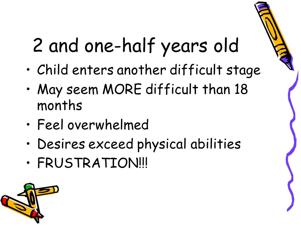 2 and one-half years old Child enters another difficult stage