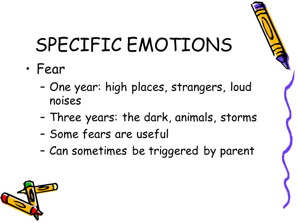 SPECIFIC EMOTIONS Fear One year: high places, strangers, loud noises