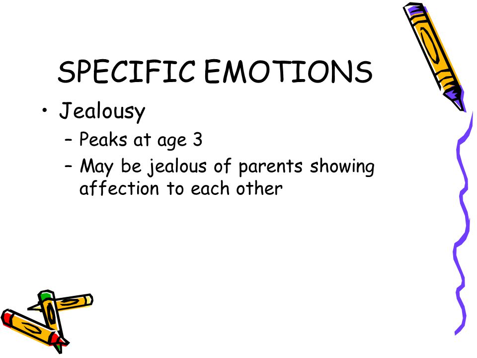 SPECIFIC EMOTIONS Jealousy Peaks at age 3