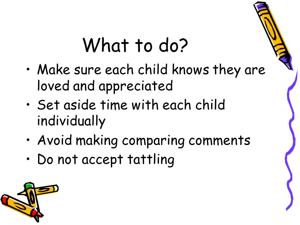 What to do Make sure each child knows they are loved and appreciated