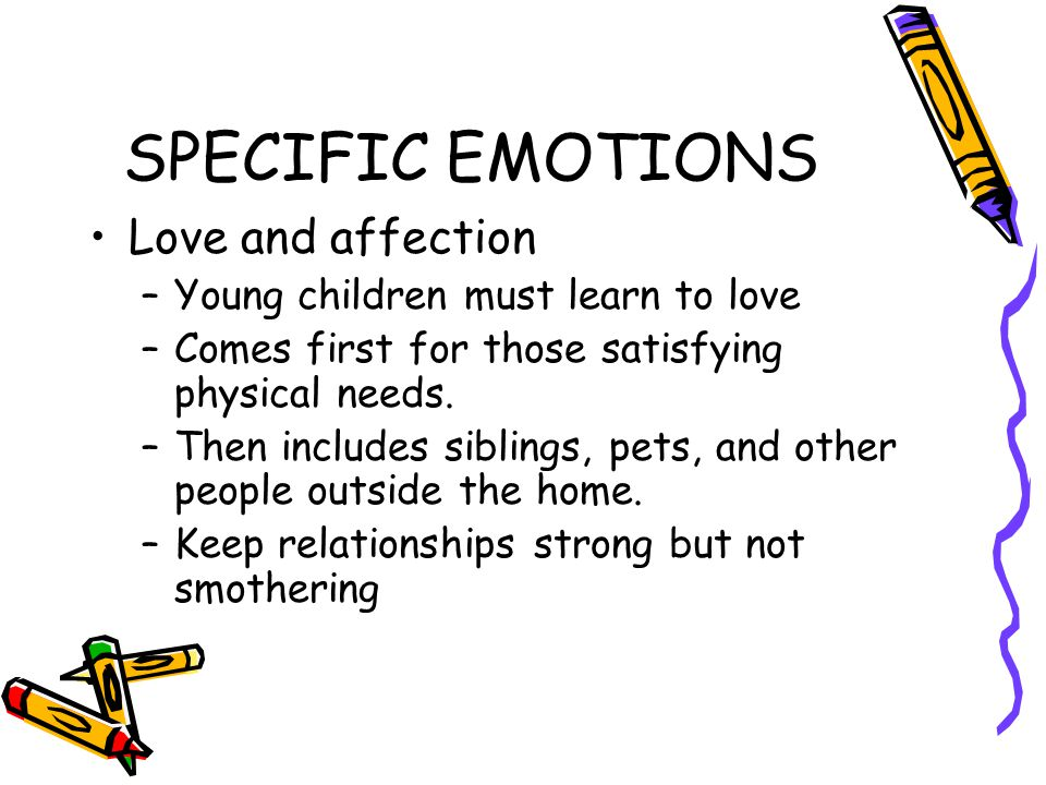 SPECIFIC EMOTIONS Love and affection Young children must learn to love