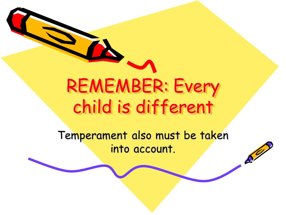 REMEMBER: Every child is different