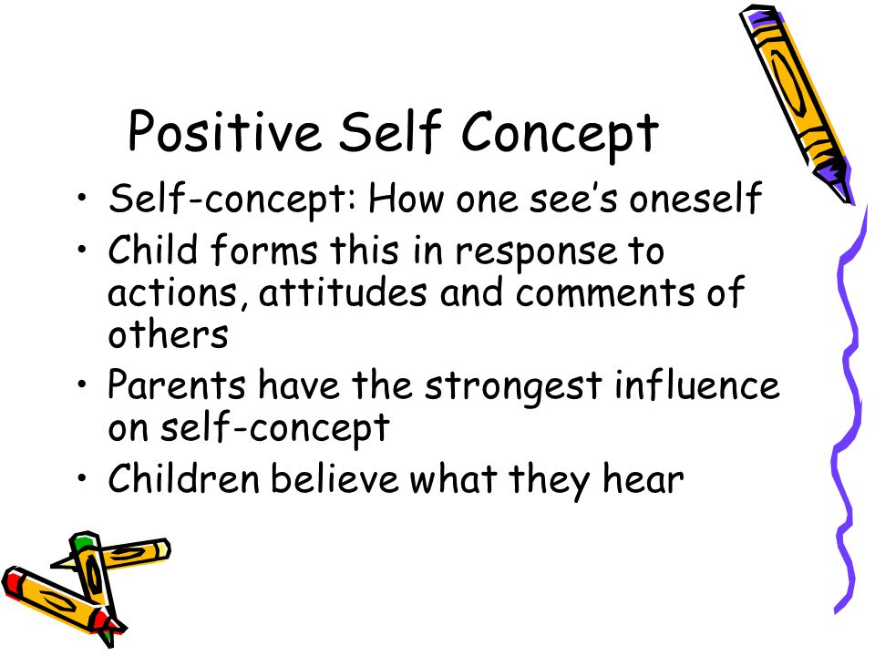 Positive Self Concept Self-concept: How one see's oneself