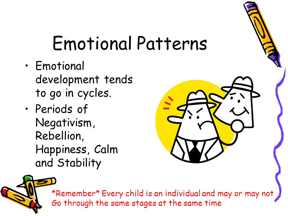 Emotional Patterns Emotional development tends to go in cycles.