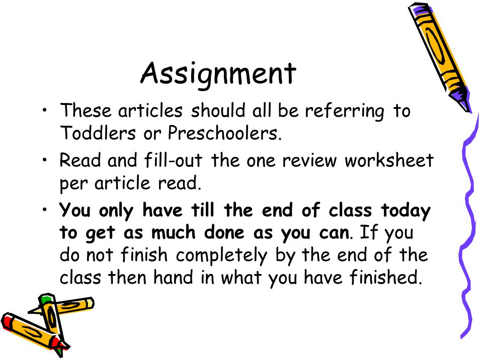 Assignment These articles should all be referring to Toddlers or Preschoolers. Read and fill-out the one review worksheet per article read.