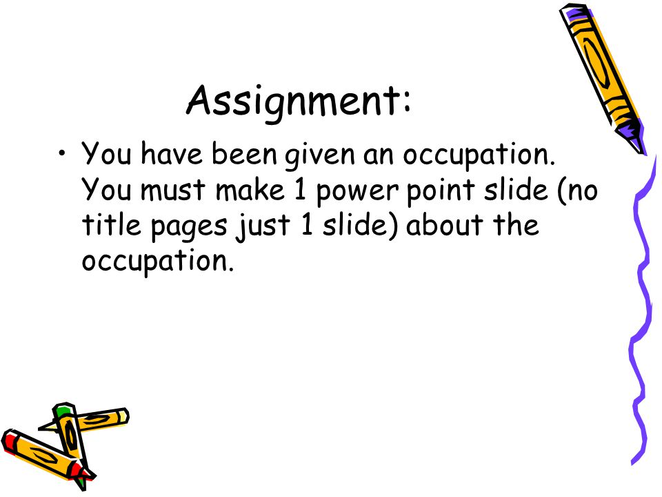 Assignment: You have been given an occupation.