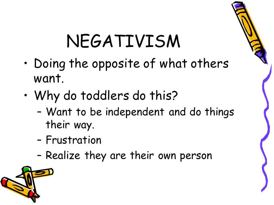 NEGATIVISM Doing the opposite of what others want.
