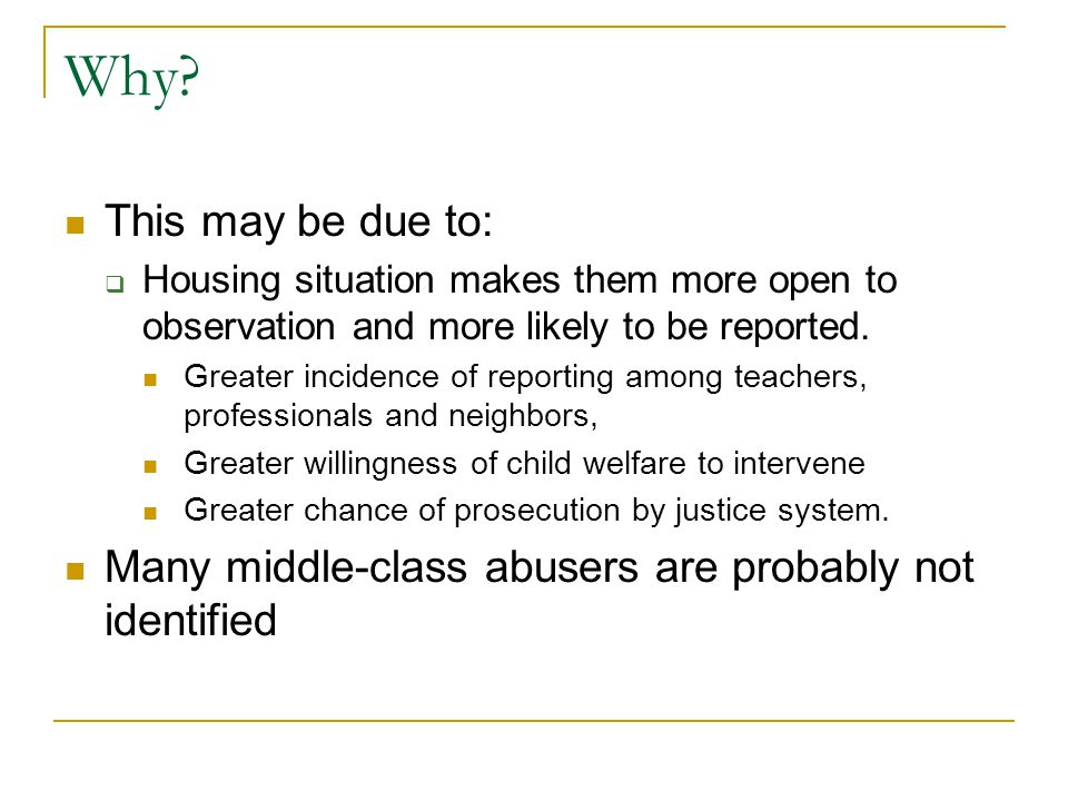 Why This may be due to: Housing situation makes them more open to observation and more likely to be reported.