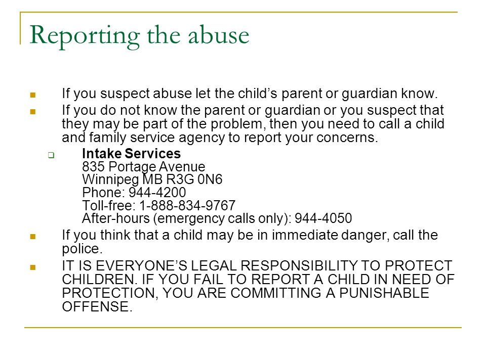 Reporting the abuse If you suspect abuse let the child's parent or guardian know.