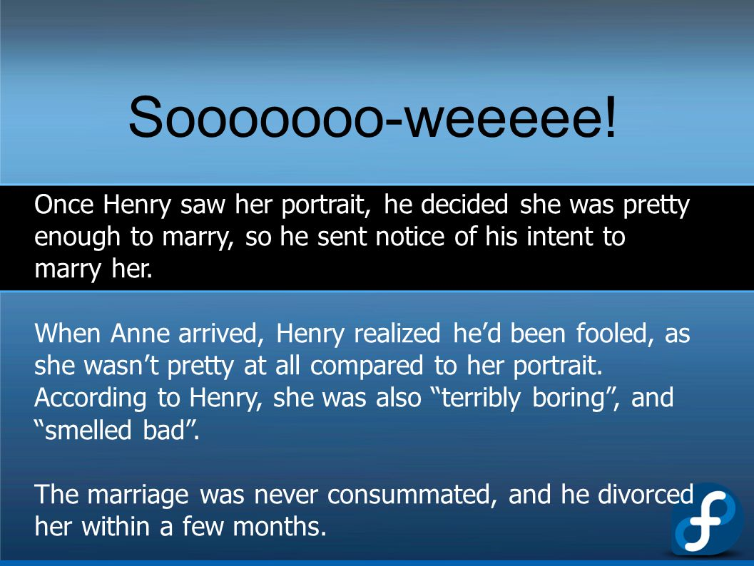 Sooooooo-weeeee! Once Henry saw her portrait, he decided she was pretty enough to marry, so he sent notice of his intent to marry her.