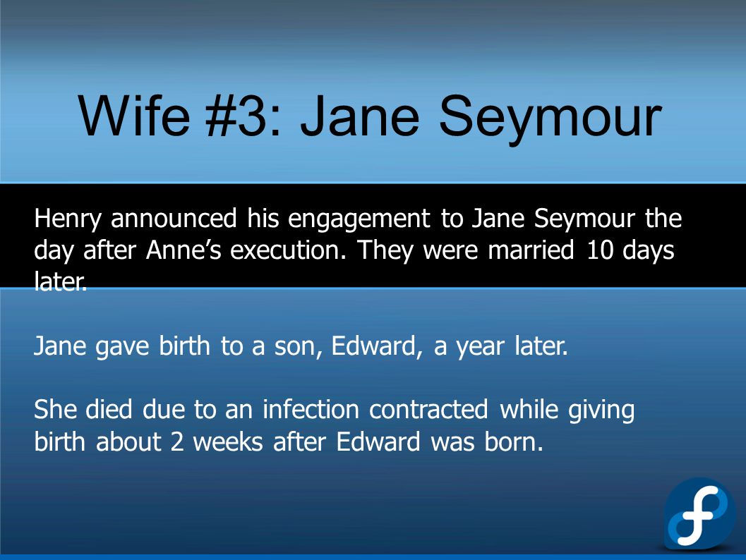 Wife #3: Jane Seymour Henry announced his engagement to Jane Seymour the day after Anne's execution. They were married 10 days later.